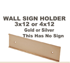 Choose from a 3x12 inch or 4x12 inch Gold or Silver Wall Sign Holder. This item does not included an engraved sign. This Wall Sign holder is made of metal. The thickness of material to be slid in the Wall Holder is a maximum of 1/16 inch.