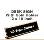 Shown here is a 2X10 Engraved Sign including a Gold slide in Desk holder.