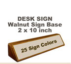 Shown here is a 2X10 Engraved Sign including a hand rubbed Walnut Desk holder.