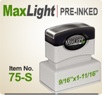 MaxLight 75 Pre Inked Rubber stamp offers the user a durable rugged printing impression, superior imprint quality, over four times the ink and many colors. Order your MaxLight 75 Today for quick ship.