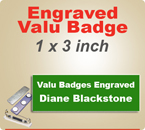Custom Engraved Valu Name Badges. Name Badge size is 1 x 3 inches. Choose from many background and letter colors.