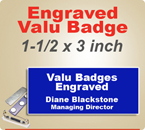 Custom Engraved Valu Badges. Name Badge size is 1-1/2 x 3 inches. Choose from many background and letter colors.