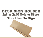Choose from a 2x8 inch or 2x10 inch Gold or Silver Desk Sign Holder. This item does not included an engraved sign. This Desk Sign holder is made of metal. The thickness of material to be slid in the Desk Holder is a maximum of 1/16 inch.
