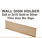 Choose from a 2x8 inch or 2x10 inch Gold or Silver Wall Sign Holder. This item does not included an engraved sign. This Wall Sign holder is made of metal. The thickness of material to be slid in the Wall Holder is a maximum of 1/16 inch.