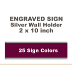 Shown here is a 2x10 Engraved Sign including a Silver slide in wall holder.