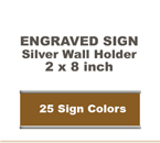 Shown here is a 2x8 Engraved Sign including a Silver slide in wall holder.