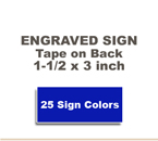 Shown here is a 1.5x3 Engraved Sign including adhesive on back.