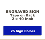 Shown here is a 2x10 Engraved Sign includes self adhesive tape on back.
