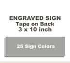 Shown here is a 3x10 Engraved Sign includes self adhesive tape on back.