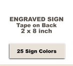 Shown here is a 2x8 Engraved Sign includes self adhesive tape on back.