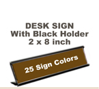 Shown here is a 2x8 Engraved Sign including a Black slide in Desk holder.