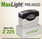 MaxLight Z225 Pre Inked Rubber stamp offers the user a durable rugged printing impression, superior imprint quality, over four times the ink and many colors. Order your MaxLight Z 225 Today for quick ship. Like Xstamper N-16