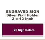Shown here is a 3x12 Engraved Sign including a Silver slide in wall holder.
